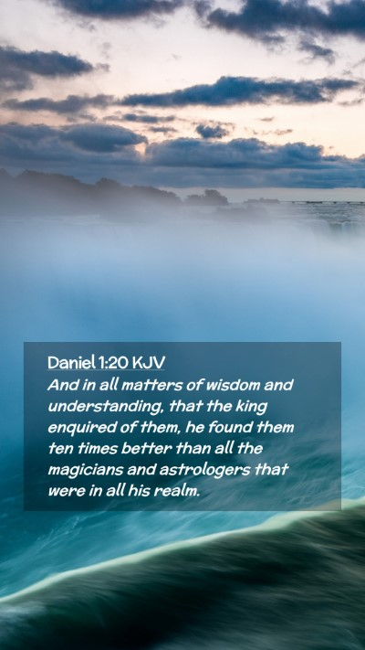 Picture 02 - Daniel 1:20 KJV Mobile Phone Wallpaper - And in all matters of wisdom and understanding, - Mobile Bible Verse Wallpaper