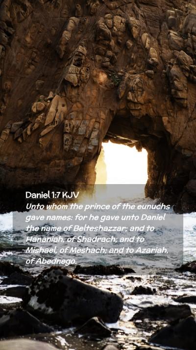 Picture 02 - Daniel 1:7 KJV Mobile Phone Wallpaper - Unto whom the prince of the eunuchs gave names: - Mobile Bible Verse Wallpaper