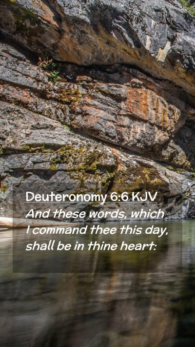 Picture 02 - Deuteronomy 6:6 KJV Mobile Phone Wallpaper - And these words, which I command thee this day, - Mobile Bible Verse Wallpaper