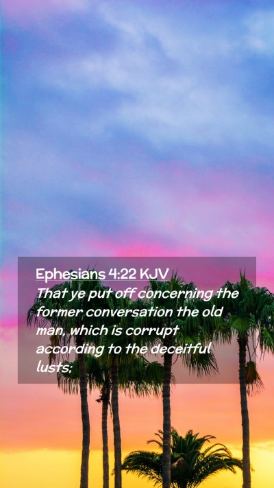 Picture 02 - Ephesians 4:22 KJV Mobile Phone Wallpaper - That ye put off concerning the former - Mobile Bible Verse Wallpaper