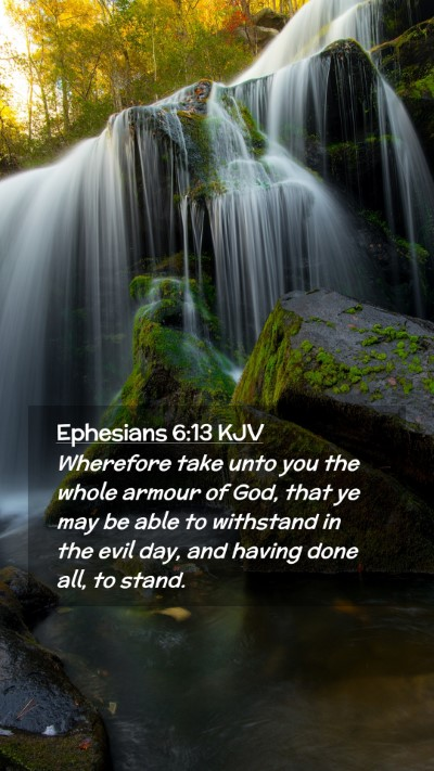 Picture 02 - Ephesians 6:13 KJV Mobile Phone Wallpaper - Wherefore take unto you the whole armour of God, - Mobile Bible Verse Wallpaper