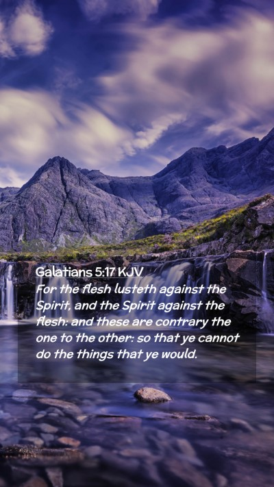 Picture 02 - Galatians 5:17 KJV Mobile Phone Wallpaper - For the flesh lusteth against the Spirit, and the - Mobile Bible Verse Wallpaper