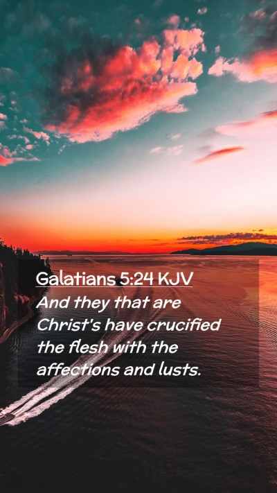 Picture 02 - Galatians 5:24 KJV Mobile Phone Wallpaper - And they that are Christ's have crucified the - Mobile Bible Verse Wallpaper