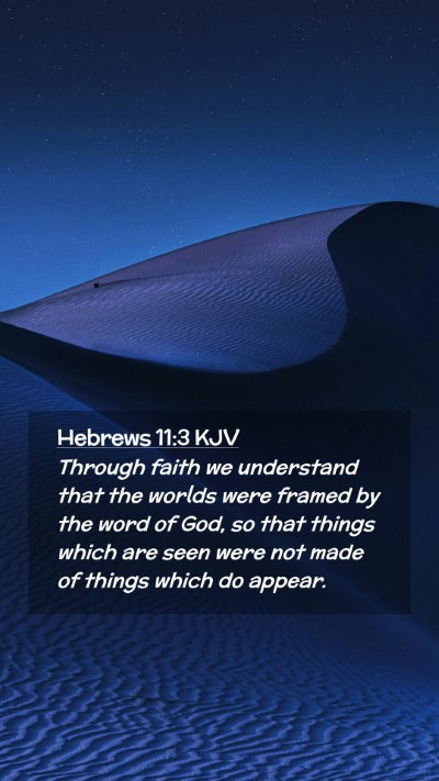 Picture 02 - Hebrews 11:3 KJV Mobile Phone Wallpaper - Through faith we understand that the worlds were - Mobile Bible Verse Wallpaper