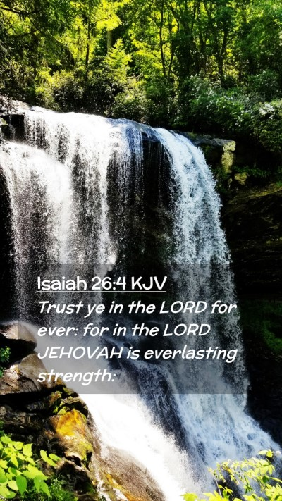 Picture 02 - Isaiah 26:4 KJV Mobile Phone Wallpaper - Trust ye in the LORD for ever: for in the LORD - Mobile Bible Verse Wallpaper