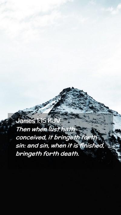 Picture 02 - James 1:15 KJV Mobile Phone Wallpaper - Then when lust hath conceived, it bringeth forth - Mobile Bible Verse Wallpaper