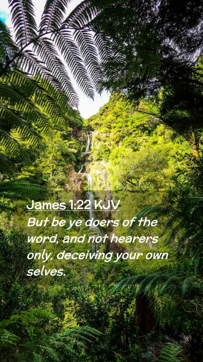 Picture 02 - James 1:22 KJV Mobile Phone Wallpaper - But be ye doers of the word, and not hearers - Mobile Bible Verse Wallpaper