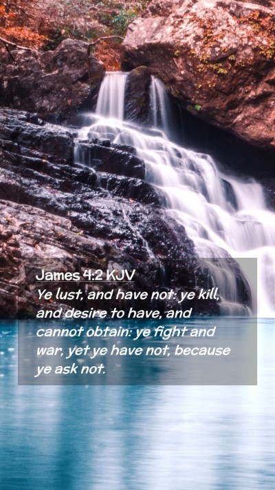 Picture 02 - James 4:2 KJV Mobile Phone Wallpaper - Ye lust, and have not: ye kill, and desire to - Mobile Bible Verse Wallpaper