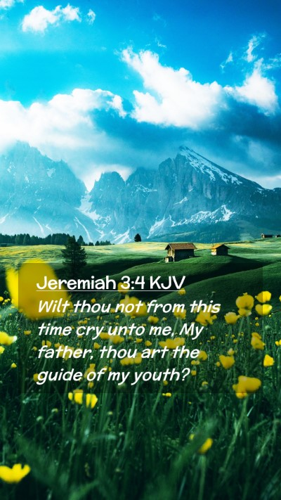 Picture 02 - Jeremiah 3:4 KJV Mobile Phone Wallpaper - Wilt thou not from this time cry unto me, My - Mobile Bible Verse Wallpaper