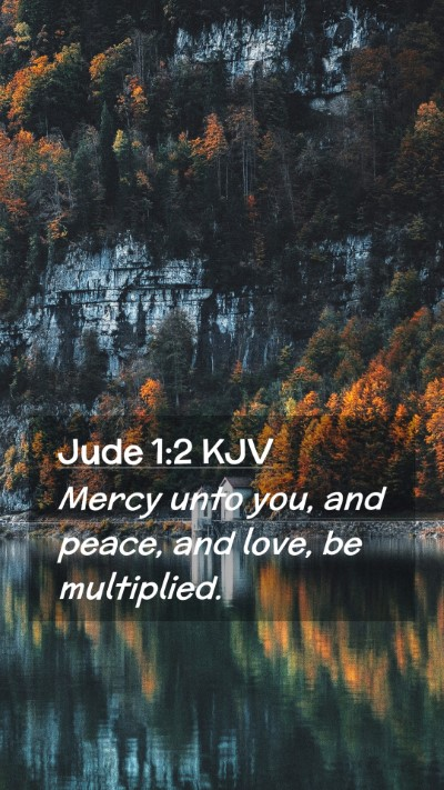 Picture 02 - Jude 1:2 KJV Mobile Phone Wallpaper - Mercy unto you, and peace, and love, be - Mobile Bible Verse Wallpaper