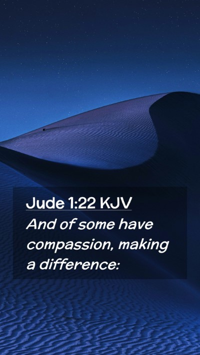 Picture 02 - Jude 1:22 KJV Mobile Phone Wallpaper - And of some have compassion, making a - Mobile Bible Verse Wallpaper