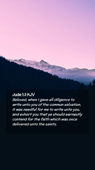 Picture 02 - Jude 1:3 KJV Mobile Phone Wallpaper - Beloved, when I gave all diligence to write unto - Mobile Bible Verse Wallpaper