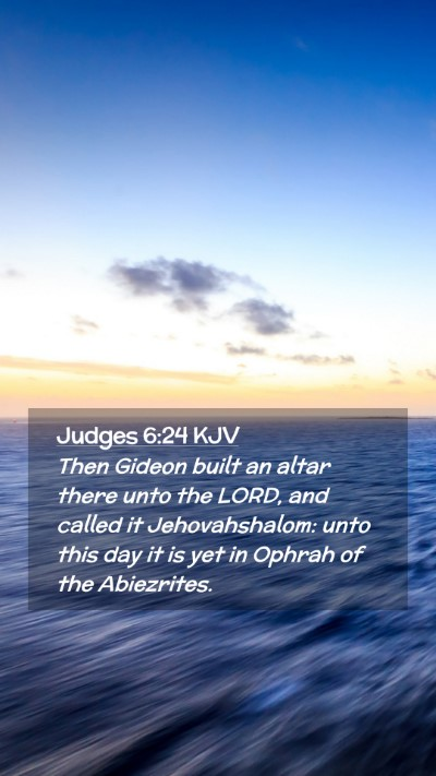 Picture 02 - Judges 6:24 KJV Mobile Phone Wallpaper - Then Gideon built an altar there unto the LORD, - Mobile Bible Verse Wallpaper