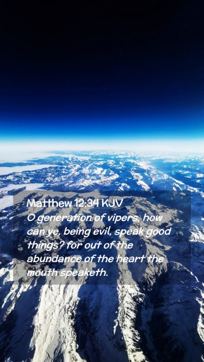 Picture 02 - Matthew 12:34 KJV Mobile Phone Wallpaper - O generation of vipers, how can ye, being evil, - Mobile Bible Verse Wallpaper