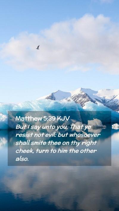 Picture 02 - Matthew 5:39 KJV Mobile Phone Wallpaper - But I say unto you, That ye resist not evil: but - Mobile Bible Verse Wallpaper