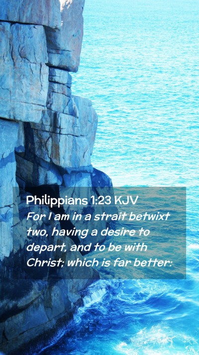 Picture 02 - Philippians 1:23 KJV Mobile Phone Wallpaper - For I am in a strait betwixt two, having a desire - Mobile Bible Verse Wallpaper