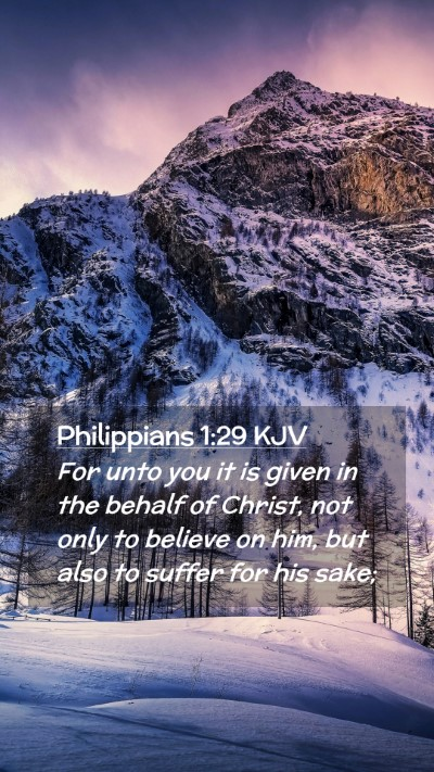 Picture 02 - Philippians 1:29 KJV Mobile Phone Wallpaper - For unto you it is given in the behalf of Christ, - Mobile Bible Verse Wallpaper