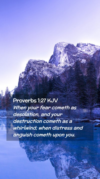 Picture 02 - Proverbs 1:27 KJV Mobile Phone Wallpaper - When your fear cometh as desolation, and your - Mobile Bible Verse Wallpaper