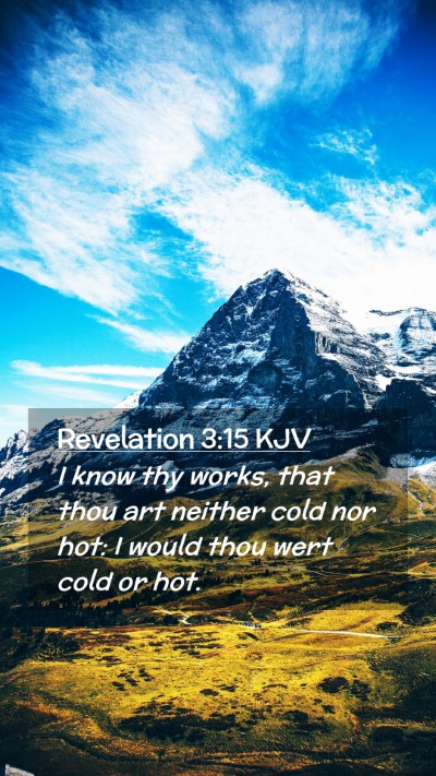 Picture 02 - Revelation 3:15 KJV Mobile Phone Wallpaper - I know thy works, that thou art neither cold nor - Mobile Bible Verse Wallpaper