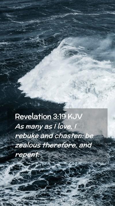 Picture 02 - Revelation 3:19 KJV Mobile Phone Wallpaper - As many as I love, I rebuke and chasten: be - Mobile Bible Verse Wallpaper