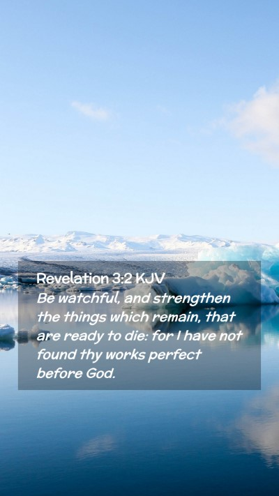 Picture 02 - Revelation 3:2 KJV Mobile Phone Wallpaper - Be watchful, and strengthen the things which - Mobile Bible Verse Wallpaper