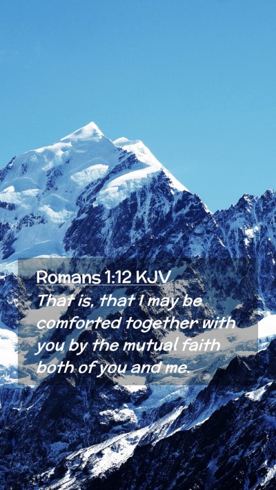 Picture 02 - Romans 1:12 KJV Mobile Phone Wallpaper - That is, that I may be comforted together with - Mobile Bible Verse Wallpaper