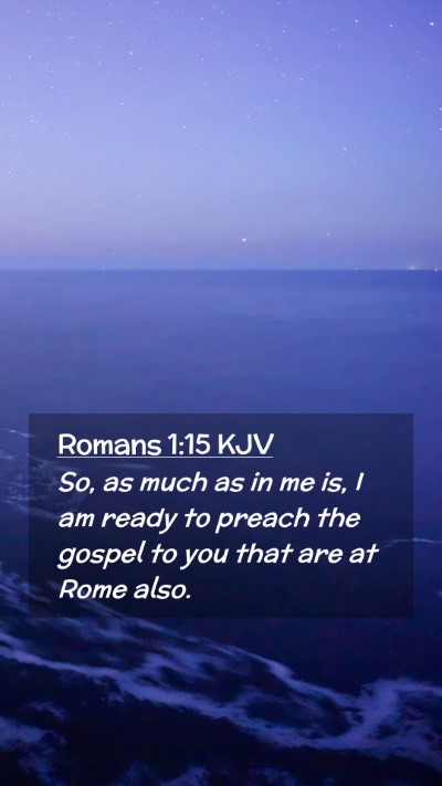 Picture 02 - Romans 1:15 KJV Mobile Phone Wallpaper - So, as much as in me is, I am ready to preach the - Mobile Bible Verse Wallpaper