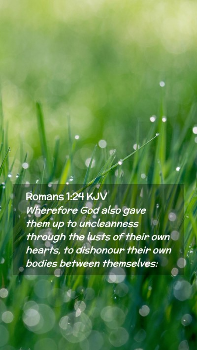 Picture 02 - Romans 1:24 KJV Mobile Phone Wallpaper - Wherefore God also gave them up to uncleanness - Mobile Bible Verse Wallpaper