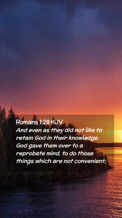 Picture 02 - Romans 1:28 KJV Mobile Phone Wallpaper - And even as they did not like to retain God in - Mobile Bible Verse Wallpaper