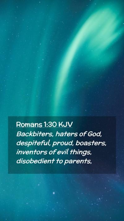 Picture 02 - Romans 1:30 KJV Mobile Phone Wallpaper - Backbiters, haters of God, despiteful, proud, - Mobile Bible Verse Wallpaper