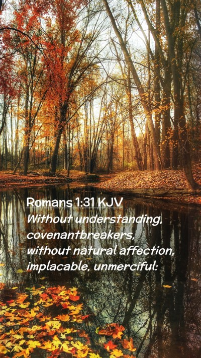 Picture 02 - Romans 1:31 KJV Mobile Phone Wallpaper - Without understanding, covenantbreakers, without - Mobile Bible Verse Wallpaper