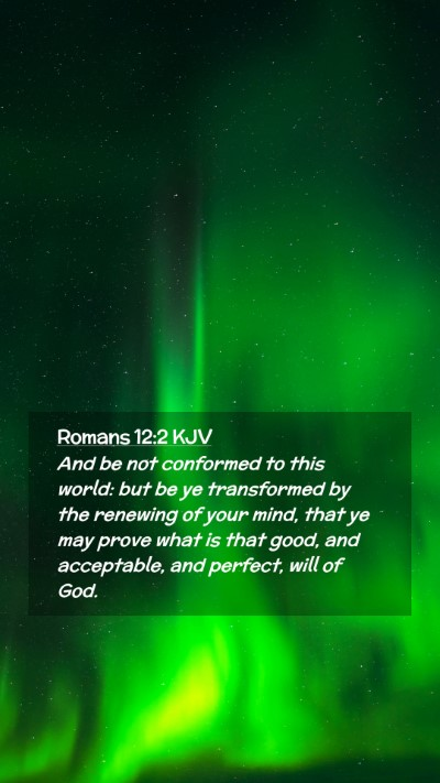 Picture 02 - Romans 12:2 KJV Mobile Phone Wallpaper - And be not conformed to this world: but be ye - Mobile Bible Verse Wallpaper
