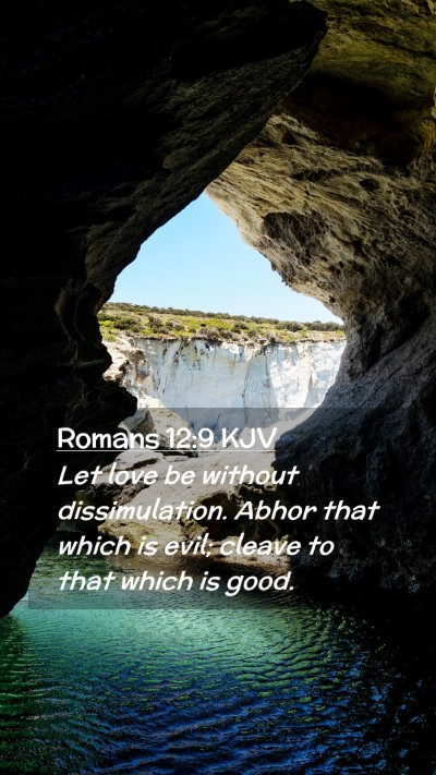 Picture 02 - Romans 12:9 KJV Mobile Phone Wallpaper - Let love be without dissimulation. Abhor that - Mobile Bible Verse Wallpaper
