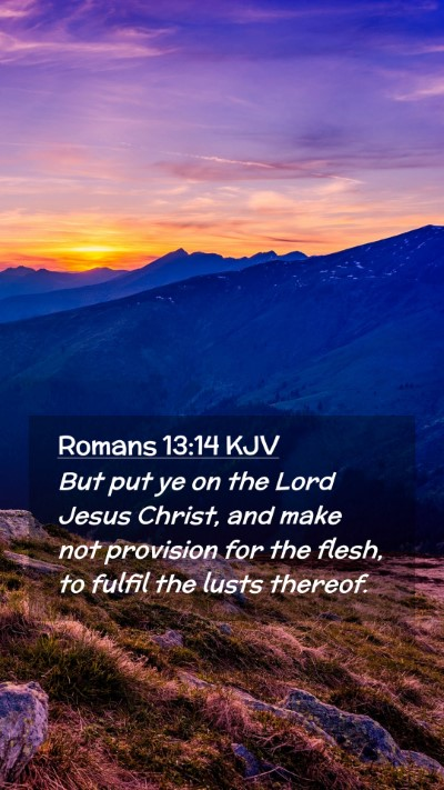 Picture 02 - Romans 13:14 KJV Mobile Phone Wallpaper - But put ye on the Lord Jesus Christ, and make not - Mobile Bible Verse Wallpaper
