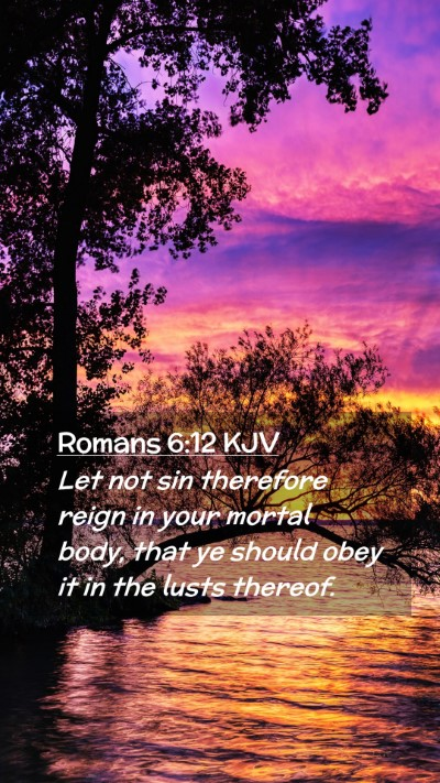 Picture 02 - Romans 6:12 KJV Mobile Phone Wallpaper - Let not sin therefore reign in your mortal body, - Mobile Bible Verse Wallpaper