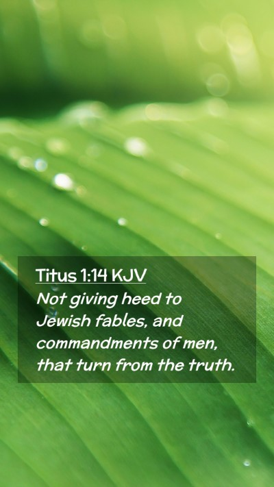 Picture 02 - Titus 1:14 KJV Mobile Phone Wallpaper - Not giving heed to Jewish fables, and - Mobile Bible Verse Wallpaper