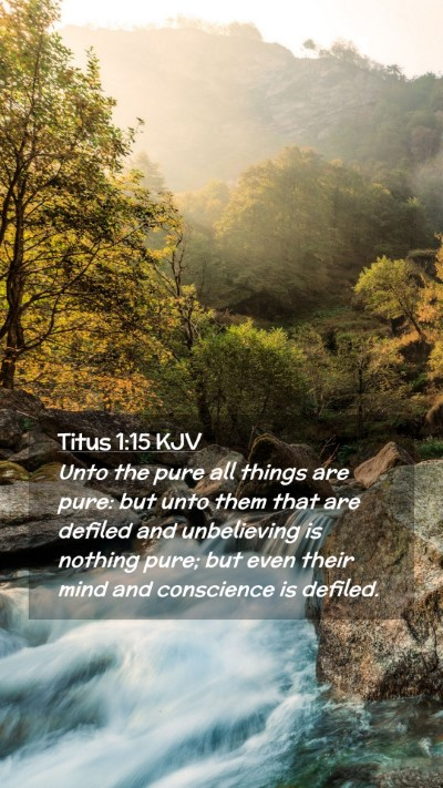 Picture 02 - Titus 1:15 KJV Mobile Phone Wallpaper - Unto the pure all things are pure: but unto them - Mobile Bible Verse Wallpaper