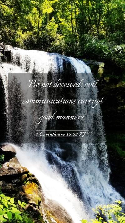 Picture 03 - 1 Corinthians 15:33 KJV Mobile Phone Wallpaper - Be not deceived: evil communications corrupt good - Mobile Bible Verse Wallpaper