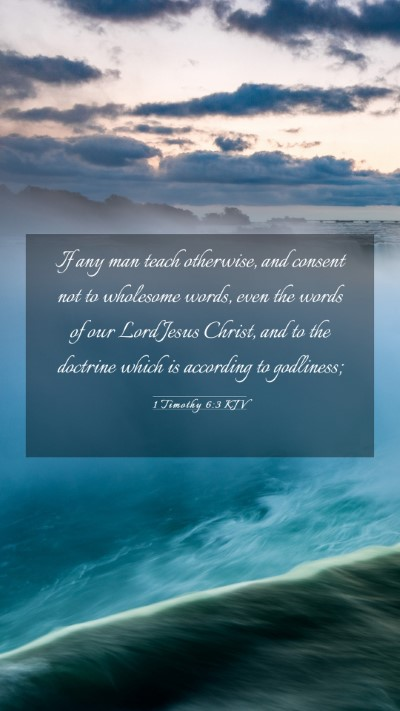 Picture 03 - 1 Timothy 6:3 KJV Mobile Phone Wallpaper - If any man teach otherwise, and consent not to - Mobile Bible Verse Wallpaper