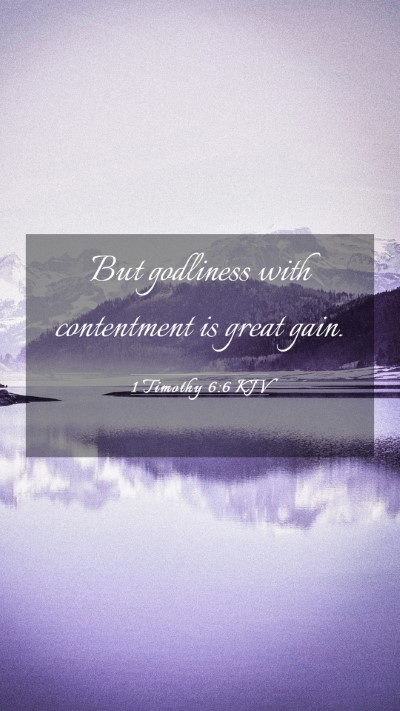 Picture 03 - 1 Timothy 6:6 KJV Mobile Phone Wallpaper - But godliness with contentment is great - Mobile Bible Verse Wallpaper