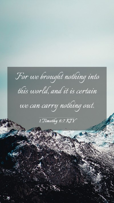 Picture 03 - 1 Timothy 6:7 KJV Mobile Phone Wallpaper - For we brought nothing into this world, and it is - Mobile Bible Verse Wallpaper