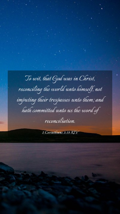 Picture 03 - 2 Corinthians 5:19 KJV Mobile Phone Wallpaper - To wit, that God was in Christ, reconciling the - Mobile Bible Verse Wallpaper