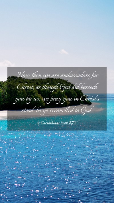 Picture 03 - 2 Corinthians 5:20 KJV Mobile Phone Wallpaper - Now then we are ambassadors for Christ, as though - Mobile Bible Verse Wallpaper