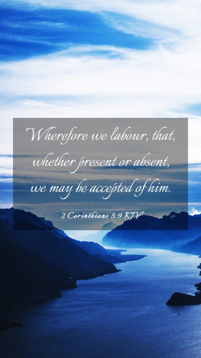 Picture 03 - 2 Corinthians 5:9 KJV Mobile Phone Wallpaper - Wherefore we labour, that, whether present or - Mobile Bible Verse Wallpaper