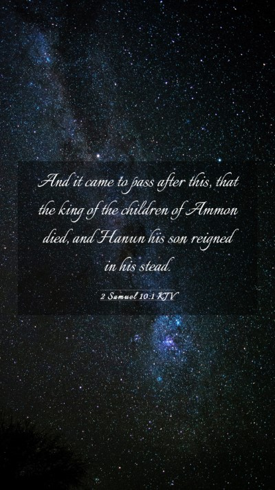 Picture 03 - 2 Samuel 10:1 KJV Mobile Phone Wallpaper - And it came to pass after this, that the king of - Mobile Bible Verse Wallpaper