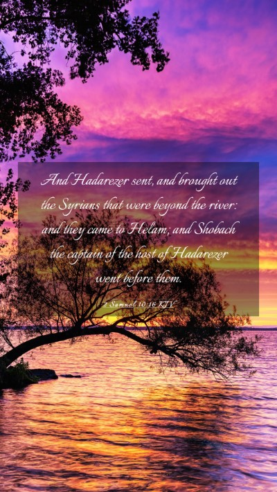 Picture 03 - 2 Samuel 10:16 KJV Mobile Phone Wallpaper - And Hadarezer sent, and brought out the Syrians - Mobile Bible Verse Wallpaper