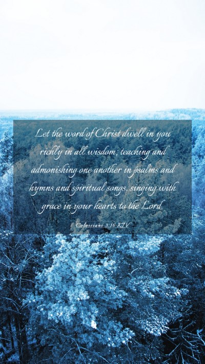 Picture 03 - Colossians 3:16 KJV Mobile Phone Wallpaper - Let the word of Christ dwell in you richly in all - Mobile Bible Verse Wallpaper