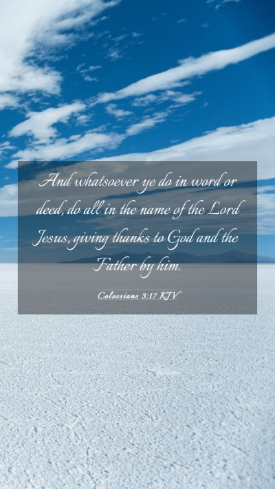 Picture 03 - Colossians 3:17 KJV Mobile Phone Wallpaper - And whatsoever ye do in word or deed, do all in - Mobile Bible Verse Wallpaper