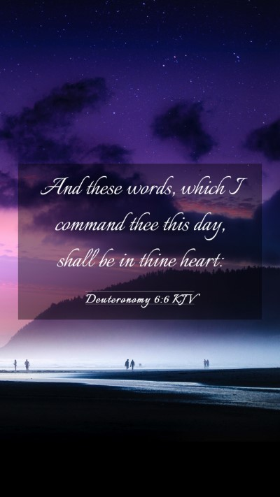 Picture 03 - Deuteronomy 6:6 KJV Mobile Phone Wallpaper - And these words, which I command thee this day, - Mobile Bible Verse Wallpaper
