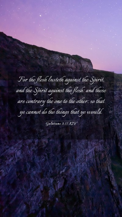Picture 03 - Galatians 5:17 KJV Mobile Phone Wallpaper - For the flesh lusteth against the Spirit, and the - Mobile Bible Verse Wallpaper